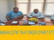 Başkan Çetin'e Talat Dinçer'den ziyaret